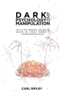 Dark Psychology And Manipulation: Learn the best manipulative techniques, use persuasion and emotional intelligence to understand people fast and easi Cover Image