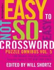 The New York Times Easy to Not-So-Easy Crossword Puzzle Omnibus Volume 5: 200 Monday--Saturday Crosswords from the Pages of The New York Times Cover Image
