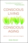 Conscious Living, Conscious Aging: Embrace & Savor Your Next Chapter Cover Image