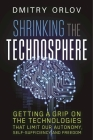 Shrinking the Technosphere: Getting a Grip on Technologies That Limit Our Autonomy, Self-Sufficiency and Freedom Cover Image