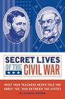 Secret Lives of the Civil War: What Your Teachers Never Told You about the War Between the States Cover Image