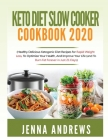 Keto Diet Slow Cooker Cookbook 2020: (Healthy Delicious Ketogenic Diet Recipes for Rapid Weight Loss, to Optimize Your Health, and Improve Your Life ( Cover Image