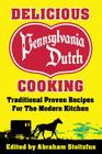 Delicious Pennsylvania Dutch Cooking: 172 Traditional Proven Recipes for the Modern Kitchen Cover Image