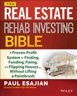 The Real Estate Rehab Investing Bible: A Proven-Profit System for Finding, Funding, Fixing, and Flipping Houses... Without Lifting a Paintbrush Cover Image