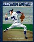 You Never Heard of Sandy Koufax?! Cover Image