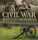 Civil War Battlegrounds: The Illustrated History of the War's Pivotal Battles and Campaigns Cover Image