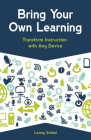 Bring Your Own Learning: Transform Instruction with Any Device Cover Image
