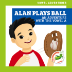 Alan Plays Ball: An Adventure with the Vowel a Cover Image