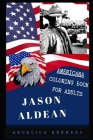 Jason Aldean Americana Coloring Book for Adults: Patriotic and Americana Artbook, Great Stress Relief Designs and Relaxation Patterns Adult Coloring B Cover Image