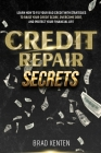 Credit Repair Secrets: Learn How to Fix Your Bad Credit with Strategies to Raise Your Credit Score, Overcome Debt, and Protect Your Financial Cover Image