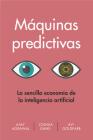 Máquinas Predictivas (Prediction Machines Spanish Edition): La Sencilla Economía de la Inteligencia Artificial Cover Image