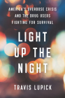 Light Up the Night: America's Overdose Crisis and the Drug Users Fighting for Survival Cover Image