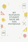 My Favorite Student Gave me This Notebook: Blank Lined Notebook Journal & Planner Appreciation Gift - Funny Teacher Gift Bookshelf Notebook Design Cover Image