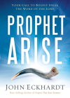 Prophet, Arise: Your Call to Boldly Speak the Word of the Lord Cover Image