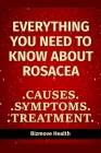 Everything you need to know about Rosacea: Causes, Symptoms, Treatment Cover Image