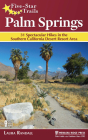 Five-Star Trails: Palm Springs: 31 Spectacular Hikes in the Southern California Desert Resort Area Cover Image
