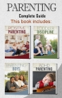 Parenting: 4 books in 1 - Complete Guide. Positive Parenting Tips and Discipline for Toddlers, Boys and Girls, Teens, and Childre Cover Image