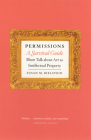 Permissions, A Survival Guide: Blunt Talk about Art as Intellectual Property (Chicago Guides to Writing, Editing, and Publishing) Cover Image