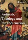 Animals, Theology and the Incarnation (Scm Research #1) Cover Image