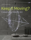 Keep It Moving?: Conserving Kinetic Art (Symposium Proceedings) Cover Image