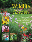 Wildlife in Your Garden: Planting and Landscaping to Create a Backyard Sanctuary Cover Image