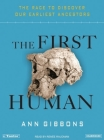 The First Human: The Race to Discover Our Earliest Ancestors Cover Image