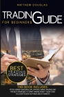 Trading Guide for Beginners: This Book Includes: Stock Market Investing, Day, Options, Swing Trading and the Best Strategies to Start Making Money Cover Image