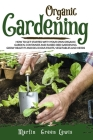 Organic Gardening: How To Get Started With Your Own Organic Garden, Container And Raised-Bed Gardening. Grow Healthy And Delicious Fruits Cover Image