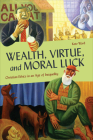 Wealth, Virtue, and Moral Luck: Christian Ethics in an Age of Inequality (Moral Traditions) Cover Image