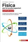 Fisica per le scuole superiori SUPERFAST: Il Manuale Salva-Studente per Imparare i Concetti di Fisica Senza Essere Bravi in Matematica (Ausilio 1° Bie Cover Image