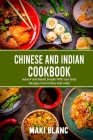 Chinese And Indian Cookbook: Asian Food Made Simple With 140 Tasty Recipes From China And India Cover Image
