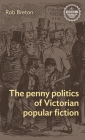 The Penny Politics of Victorian Popular Fiction Cover Image