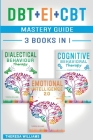 DBT + EI + CBT Mastery Guide: 3 BOOKS IN 1 - Master your Emotions and Overcome Anxiety with Cognitive Behavioral Therapy Made Simple, Emotional Inte Cover Image