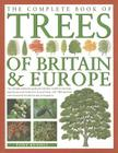 The Complete Book of Trees of Britain & Europe: The Ultimate Reference Guide and Identifier to 550 of the Most Spectacular, Best-Loved and Unusual Tre Cover Image