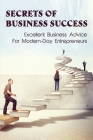 Secrets Of Business Success: Excellent Business Advice For Modern-Day Entrepreneurs: Timeless Lessons For Business Owners Cover Image