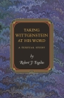 Taking Wittgenstein at His Word: A Textual Study (Princeton Monographs in Philosophy #29) Cover Image