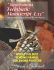 Anonymous Fechtbuch: Manuscript I.33 13th century German Sword & Buckler Manual: World's oldest fencing manual for sword fighters Cover Image