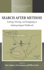 Search After Method: Sensing, Moving, and Imagining in Anthropological Fieldwork (Methodology & History in Anthropology #40) Cover Image