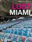 Lost Miami: Stories and Secrets Behind Magic City Ruins Cover Image
