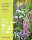 The Ultimate Flower Gardener's Guide: How to Combine Shape, Color, and Texture to Create the Garden of Your Dreams Cover Image