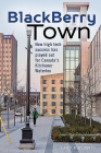 Blackberry Town: How High Tech Success Has Played Out for Canada's Kitchener-Waterloo Cover Image