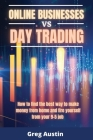 ONLINE BUSINESSES vs DAY TRADING: How to find the best way to make money from home and fire yourself from your 9-5 job Cover Image