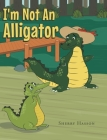 I'm Not An Alligator Cover Image