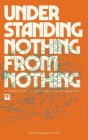 Understanding Nothing From Nothing: A Collection of Thoughts Which Lead To Something Cover Image