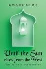 Until the Sun Rises from the West: The Islamic Perspective Cover Image