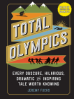 Total Olympics: Discover the Obscure, Hilarious, Dramatic, and Inspiring Events That Rarely Made the News Cover Image