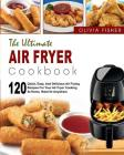 Air Fryer Cookbook: The Ultimate Air Fryer Cookbook- 120 Quick, Easy, and Delicious Air Frying Recipes for Your Air Fryer Cooking at Home, Cover Image