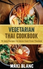 Vegetarian Thai Cookbook: 70 Easy Recipes For Asian Food From Thailand Cover Image