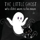 The Little Ghost Who Didn't Want to Be Mean: A Picture Book Not Just for Halloween Cover Image