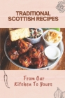 Traditional Scottish Recipes: From Our Kitchen To Yours: British Food Culture Cover Image